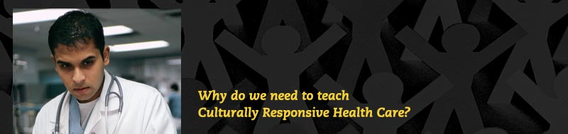 The need for teaching Culturally Responsive Healthcare